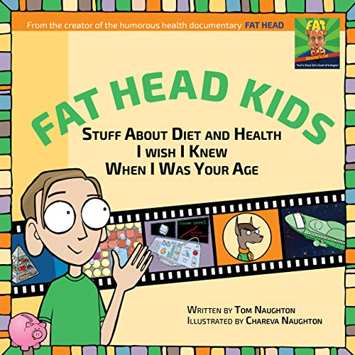 Fat Head Kids: Stuff About Diet and Health I Wish I Knew When I Was Your Age