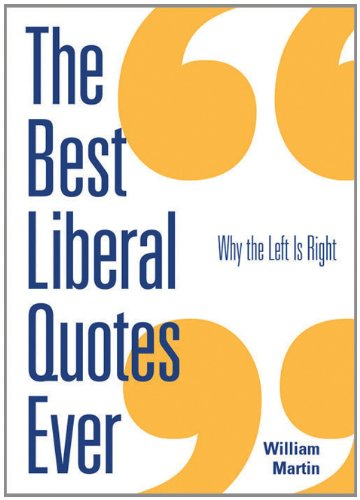 Download The Best Liberal Quotes Ever: Why the Left Is Right ebook