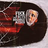 Disgorge Mexico by Fuck the Facts (2008-07-22)
