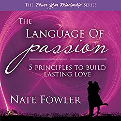 The Language of Passion - 5 Principles to Build Lasting Love