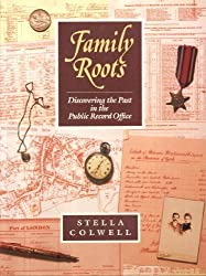 Family Roots: A Guide to Uncovering Your Past in the Public Record Office