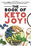 The Book of Keto Joy!: A Brand New Way To Manage Your Weight, Gain Energy and Enjoy Eating Again