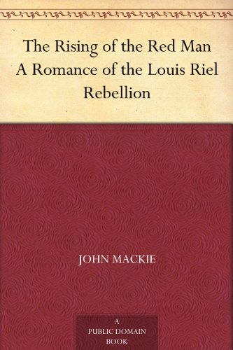 the-rising-of-the-red-man-a-romance-of-the-louis-riel-rebellion