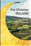 Pre-Christian Ireland: From the First Settlers to the Early Celts (Ancient Peoples and Places)