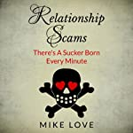 Relationship Scams: There's A Sucker Born Every Minute | Mike Love