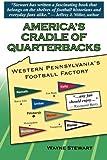America's Cradle of Quarterbacks: Western Pennsylvania's Football Factory from Johnny Unitas to Joe Montana