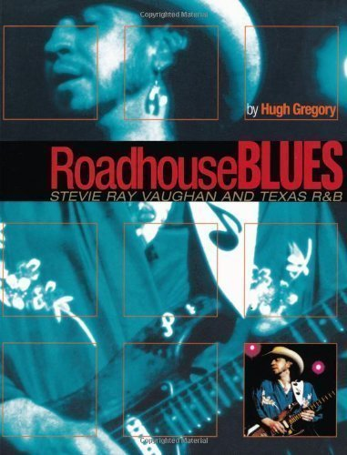 Roadhouse Blues: Stevie Ray Vaughan and Texas R&B by Hugh Gregory published by Backbeat Books (2003)