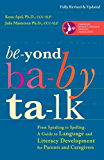 Beyond Baby Talk: From Speaking to Spelling: A Guide to Language and Literacy Development forParents and Caregivers