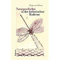 Naturgeschichte in der ästhetischen Moderne: Max Ernst, Ernst Jünger, Ror Wolf, W. G. Sebald