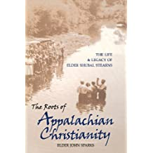 The Roots of Appalachian Christianity: The Life and Legacy of Elder Shubal Stearns (Religion In The South)