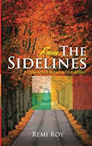From the Sidelines: A Collection of Historical Flash Fiction (FTS Series) (Volume 1)