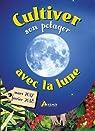 Cultiver son potager avec la Lune : Mars 2017-février 2018 par Delvaille