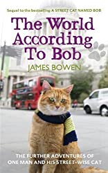 The World According to Bob: The Further Adventures of One Man and His Street-wise Cat by Bowen, James on 04/07/2013 unknown edition
