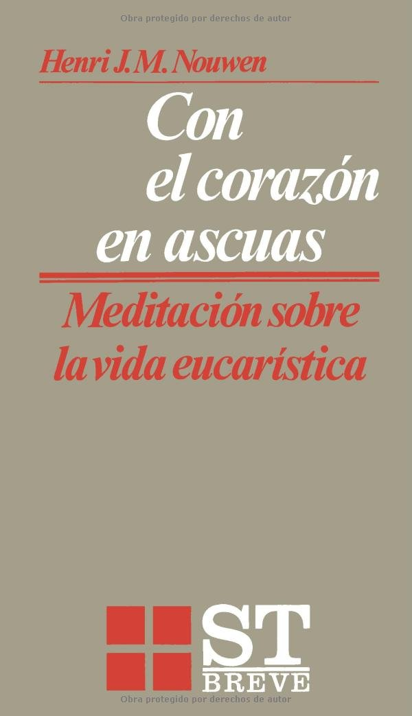 Con el corazón en ascuas: Meditaciones sobre la vida eucarística ...