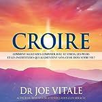 Croire: Comment allez-vous composer avec le stress, les peurs et les incertitudes qui augmentent sans cesse dans votre vie ? | Joe Vitale