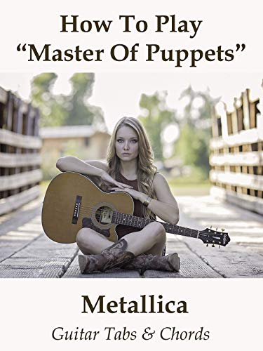 How To Play Master Of Puppets By Metallica - Guitar Tabs & Chords