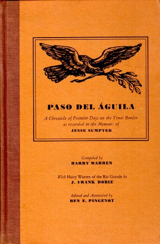 Paso Del Aguila A Chronicle of Frontier Days on the Texas Border as Recorded in the Memoirs of Jesse Sumpter