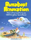 Runabout Renovation: How to Find and Fix Up an Old Fiberglass Speedboat: How to Find and Fix Up and Old Fiberglass Speedboat by James (1-Jan-2014) Paperback