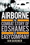 img - for Airborne: The Combat Story of Ed Shames of Easy Company (General Military) Hardcover April 21, 2015 book / textbook / text book