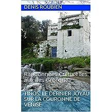 Tinos. Le dernier joyau sur la couronne de Venise: Randonnées Culturelles aux Iles Grecques (French Edition)