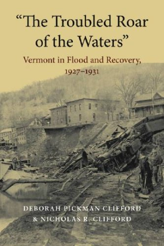 """The Troubled Roar of the Waters"": Vermont in Flood and Recovery, 1927-1931 (Revisiting New England) pdf epub"
