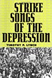 Strike Songs of the Depression, Lynch, Timothy P., 1578063442