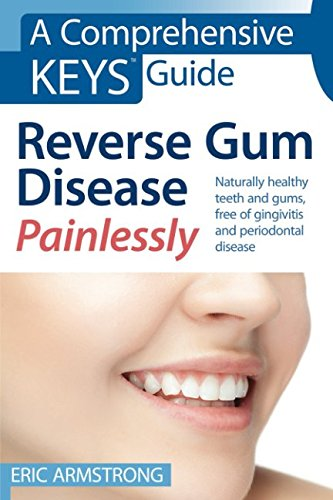 - Reverse Gum Disease Painlessly: Naturally healthy teeth and gums, free of gingivitis and periodontal disease