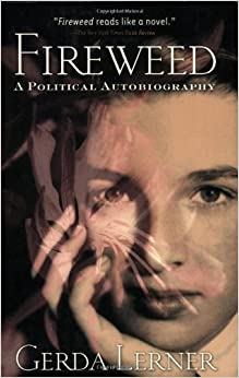Book Fireweed: A Political Autobiography by Gerda Lerner (2003-08-15)