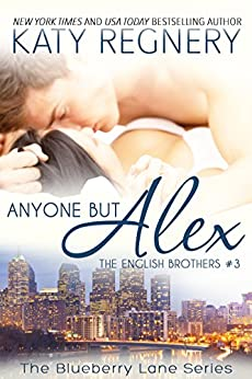 Anyone but Alex: The English Brothers #3 (The Blueberry Lane Series - The English Brothers) by [Regnery, Katy]