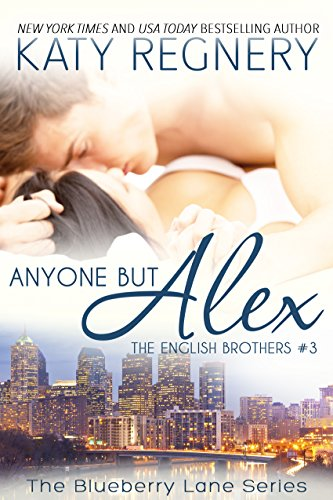 Anyone but Alex: The English Brothers #3 (The Blueberry Lane Series - The English Brothers)