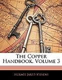 The Copper Handbook, Horace Jared Stevens, 1143508904