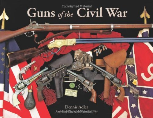 Guns of the Civil War by Dennis Adler (2011-03-28)