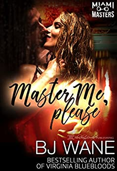 Master Me, Please (Miami Masters Book 2) by [Wane, BJ]