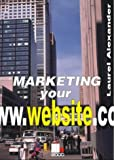 img - for Marketing Your Website by Laurel Alexander (2001-10-18) book / textbook / text book