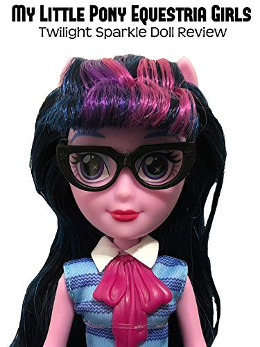 Review: My Little Pony Equestria Girls Twilight Sparkle Doll Review