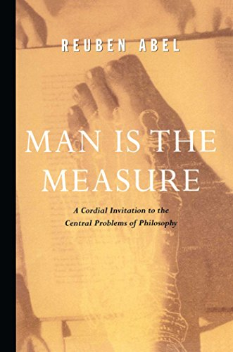 Man is the Measure (Cordial Invitation to the Central Problems of Philosophy)