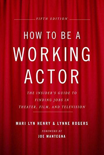 How to Be a Working Actor, 5th Version: The Insider's Guide to Finding Jobs in Theater, Film & Television