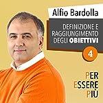 Definizione e raggiungimento degli obiettivi (Per essere più 4) | Alfio Bardolla