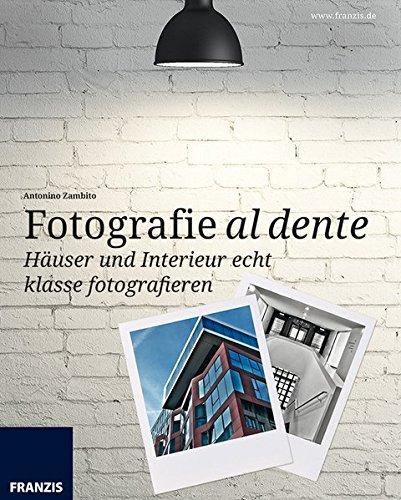 Häuser und Interieur echt klasse fotografieren (Fotografie al dente)