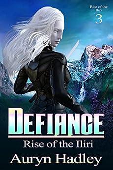 Defiance (Rise of the Iliri Book 3) by [Hadley, Auryn]