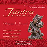 Tantra, Sex for the Soul: Easy Steps to More Intimacy, Passion, Pleasure and Lo