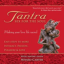 Tantra, Sex for the Soul: Easy Steps to More Intimacy, Passion, Pleasure and Love | Livre audio Auteur(s) : Niyaso Carter Narrateur(s) : Niyaso Carter