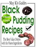 Black Pudding Recipes: Traditional and Modern Blood Sausage Dishes Top 10 (May K's Guides)