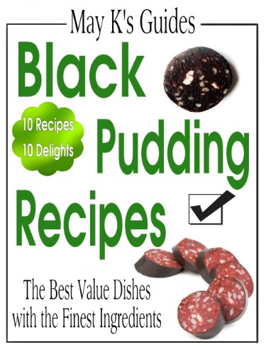 Black Pudding Recipes: Traditional and Modern Blood Sausage Dishes Top 10 (May K's Guides Book 1)