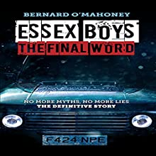Essex Boys: The Final Word: No More Myths, No More Lies - The Definitive Story Audiobook by Bernard O'Mahoney Narrated by Karl Jenkinson