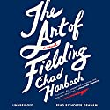The Art of Fielding: A Novel Audiobook by Chad Harbach Narrated by Holter Graham