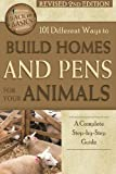 101 Different Ways to Build Homes and Pens for Your Animals: A Complete Step-By-Step Guide Revised 2nd Edition (Back to Basics)