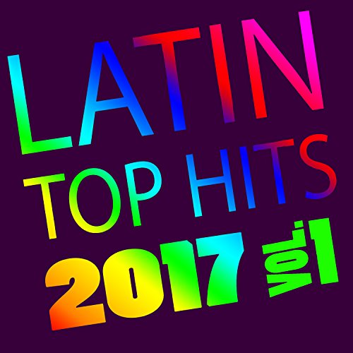 Latin Top Hits 2017, Vol. 1 ()