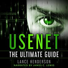 Usenet: The Ultimate Guide Audiobook by Lance Henderson Narrated by James C. Lewis