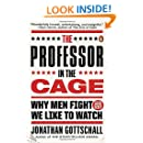The Professor in the Cage: Why Men Fight and Why We Like to Watch